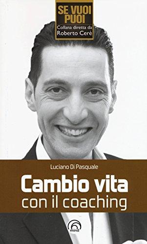 Cambio Vita con il Coaching.: Di Pasquale, Luciano