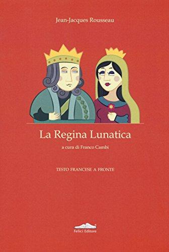 La regina lunatica. Testo francese a fronte: Jean-Jacques Rousseau