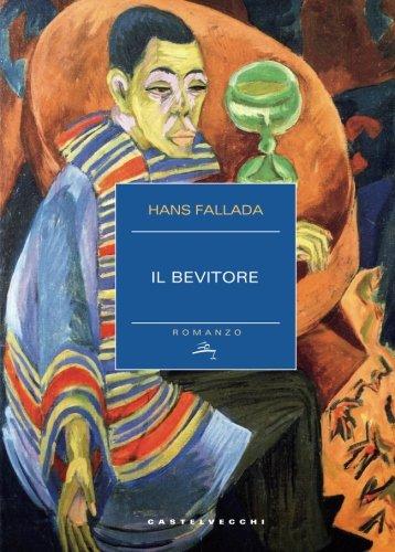 Il bevitore (Paperback): Hans Fallada
