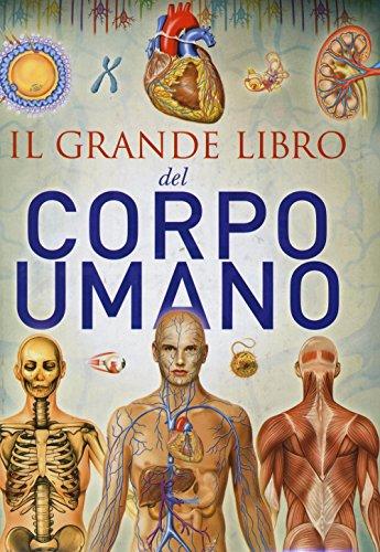 9788869460067: Il grande libro del corpo umano. Ediz. illustrata