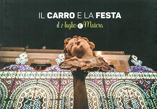 Il carro e la festa. Il 2 luglio e Matera. The Float and the Feast Day. The 2 of July and Matera.: ...