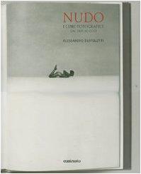 NUDO . I libri fotografici dal 1985 ad oggi.: BERTOLOTTI ( Alessandro ) [ Introduction de ...