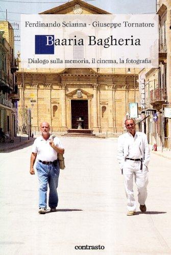 Baaria Bagheria. Dialogo sulla memoria, il cinema,: Scianna, Ferdinando; Tornatore,
