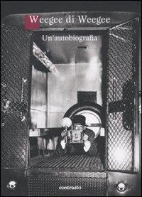 Weegee di Weegee. Un'autobiografia (9788869652806) by Weegee