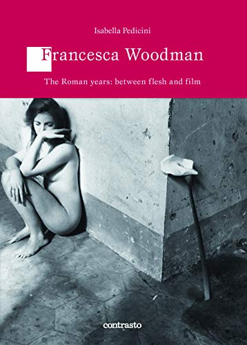 9788869653308: Francesca Woodman: The Roman Years Between Skin and Film (Logos)