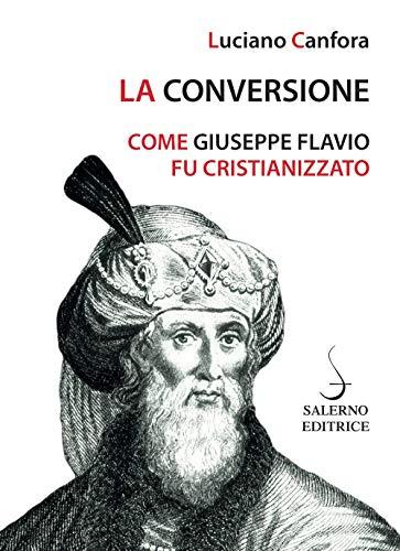 9788869735738: La conversione. Come Giuseppe Flavio fu cristianizzato