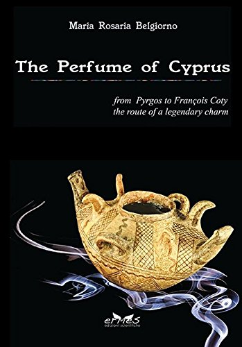 9788869751202: The perfume of Cyprus. From Pyrgos to Francois Coty the route of a millenary charm