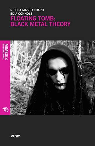 Floating Tomb: Black Metal Theory: Masciandaro, Nicola, Connole, Edia