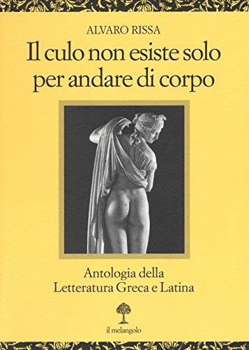 9788869830044: Il culo non esiste solo per andare di corpo. Antologia della letteratura greca e latina. Testo latino e greco a fronte