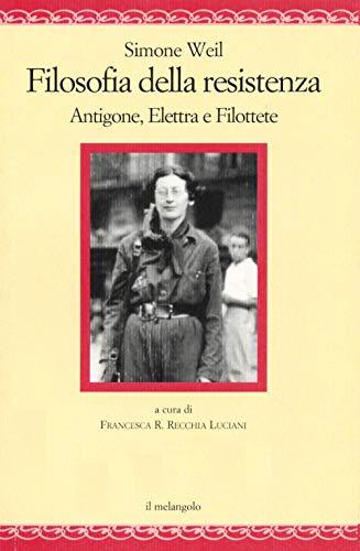 9788869832352: Filosofia della resistenza. Antigone, Elettra e Filottete