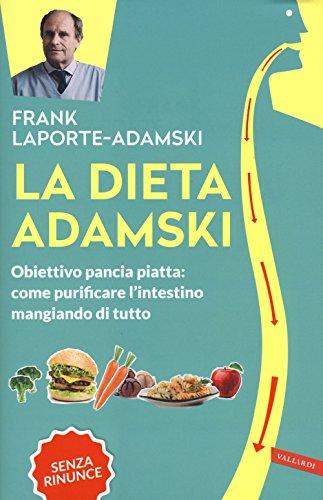 La dieta Adamski. Obiettivo pancia piatta: come: Frank Laporte Adamski