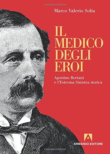 9788869923012: Il medico degli eroi. Agostino Bertani e l'estrema sinistra europea