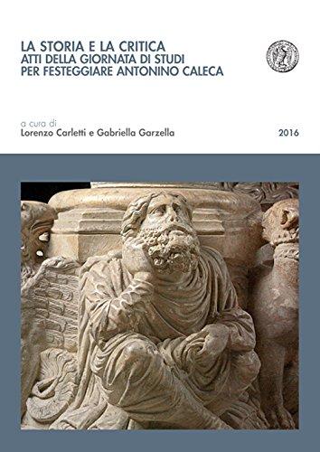 9788869950032: La storia e la critica. Atti della Giornata di studi per festeggiare Antonino Caleca