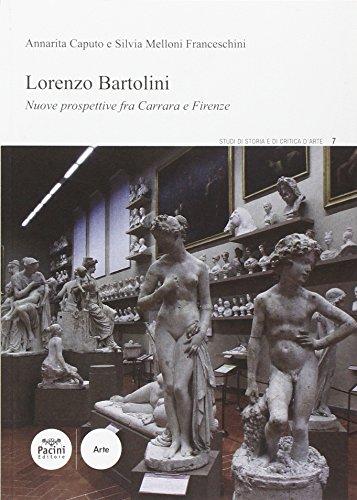 Lorenzo Bartolini. Nuove prospettive fra Carrara e: Bartolini, Lorenzo;Caputo, Annarita;Melloni