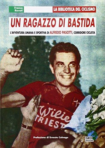9788869990588: Un ragazzo di Bastida. L'avventura umana e sportiva di Alfredo Pasotti, corridore ciclista
