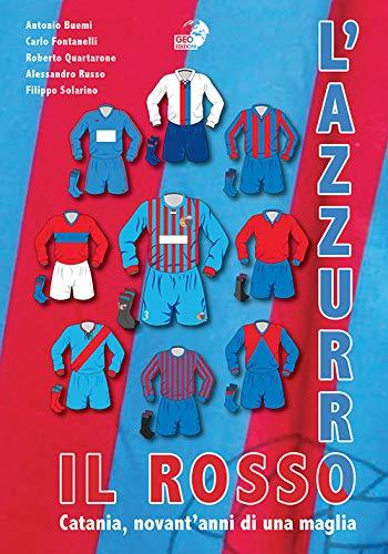 9788869991028: Il rosso e l'azzurro. Catania, novant'anni di una maglia