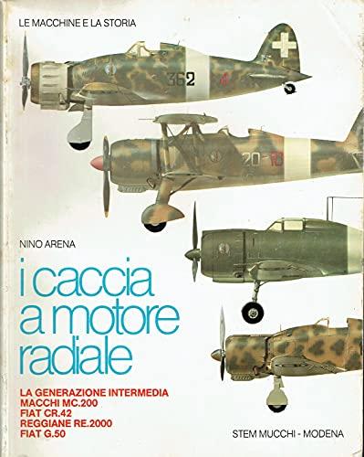 I Caccia a motore radiale: La generazione intermedia, Macchi MC.200, Fiat CR.42, Reggiane RE.2000, Fiat G.50 (Le macchine e la storia) (8870000249) by Nino Arena