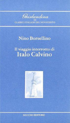 9788870001860: Il viaggio interrotto di Italo Calvino (Ghirlandina di class. ital. del '900)