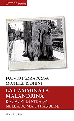 9788870006797: La camminata malandrina. Ragazzi di strada nella Roma di Pasolini (Lettere persiane)