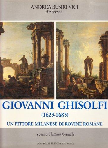Giovanni Ghisolfi (1623-1683). Un Pittore Milanese di: Busiri Vici D