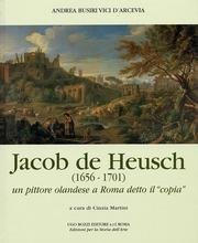Jacob de Heusch (1656-1701). Un pittore olandese: Andrea Busiri Vici