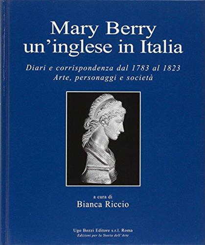 9788870030327: Mary Berry un'inglese in Italia: Diari e corrispondenza dal 1783 al 1823: Arte, personaggi e Societa