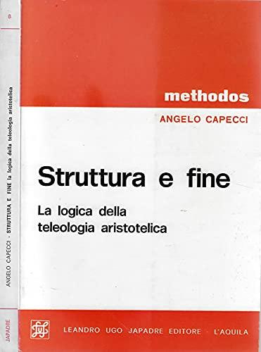 9788870061789: Struttura e fine: La logica della teleologia aristotelica (Methodos ; 8) (Italian Edition)