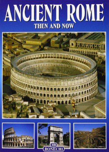 Ancient Rome Then and Now (Italian Edition): Casa Bonechi