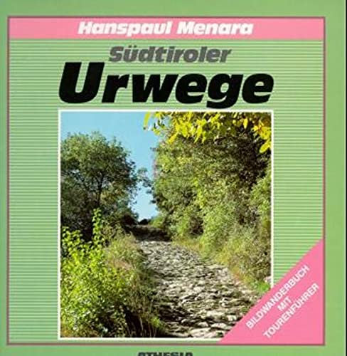 Südtiroler Urwege. Ein Bildwanderbuch: Hanspaul Menara
