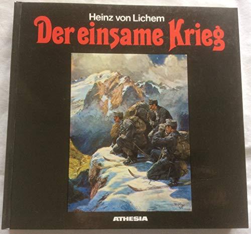 9788870141740: Der einsame Krieg. Erste Gesamtdokumentation des Gebirgskrieges 1915-1918 von den Julischen Alpen bis zum Stilfser Joch