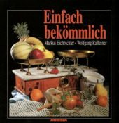 Einfach bekömmlich!: Eichbichler, Markus /