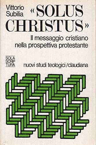 9788870160208: Solus Christus. Il messaggio cristiano nella prospettiva protestante