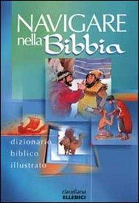 Navigare nella Bibbia. Dizionario biblico illustrato