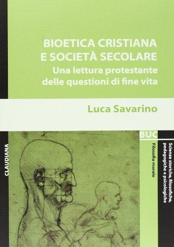 9788870169355: Bioetica cristiana e società secolare. Una lettura protestante delle questioni di fine vita