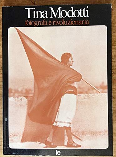 9788870170030: Tina Modotti: fotografa e rivoluzionaria