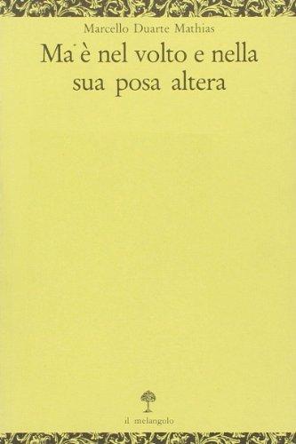 Ma è nel volto e nella sua posa altera.: Duarte Mathias,Marcello.