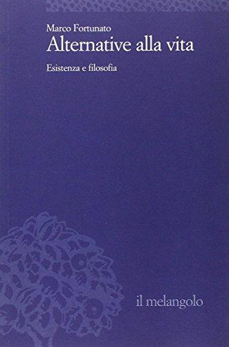 Alternative alla vita. Esistenza e filosofia: Marco Fortunato