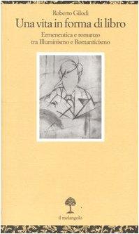 9788870185522: Una vita in forma di libro. Ermeneutica e romanzo tra illuminismo e Romanticismo
