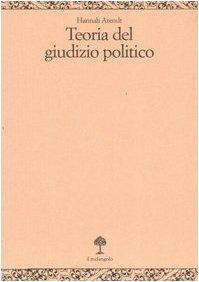 Teoria del giudizio politico. Lezioni sulla filosofia politica di Kant (8870185680) by Hannah Arendt