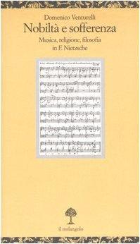 9788870185959: Nobiltà e sofferenza. Musica, religione e filosofia in F. Nietzsche (Opuscula)