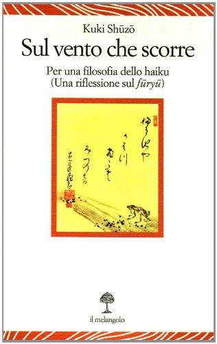9788870188448: Sul vento che scorre. Per una filosofia dello haiku (Una riflessione sul furyu)