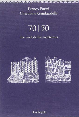70/50. Due modi di dire architettura: Purini, Franco; Gambardella,