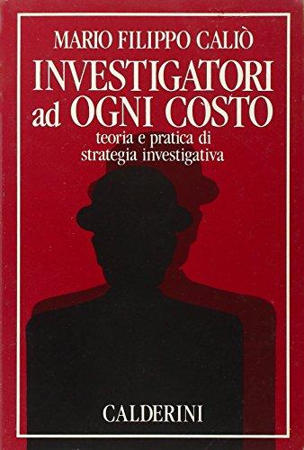 Investigatori ad ogni costo, teoria e pratica: Caliò,Mario Filippo.