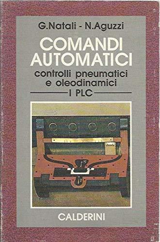 Comandi automatici. Controlli pneumatici e oleodinamici. PLC: Natali, Graziano;Aguzzi, Nadia