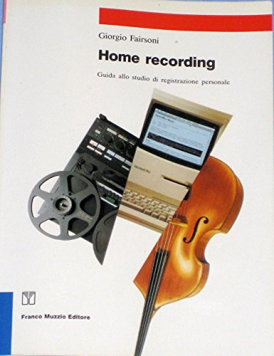 Home recording.Guida allo studio di registrazione personale.: Fairsoni,Giorgio.