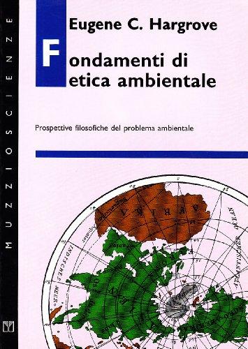 Fondamenti di etica ambientale. Prospettive filosofiche del problema ambientale.: Hargrove,Eugene C...