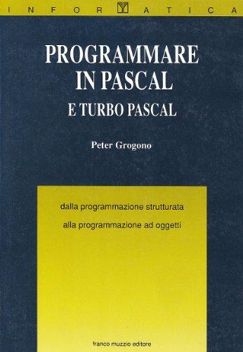 9788870216073: Programmare in Pascal e Turbo Pascal. Dalla programmazione strutturata alla programmazione ad oggetti