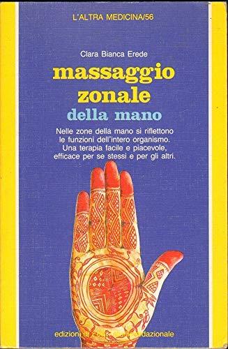 Massaggio zonale della mano.: Erede,Clara Bianca.