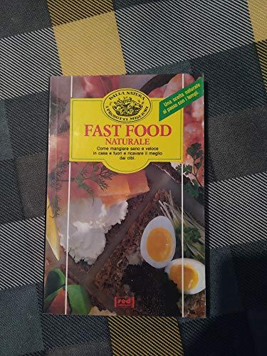 Fast food naturale. Mangiare sano e veloce in casa e fuori ricavando il meglio dei cibi.: Nava,...