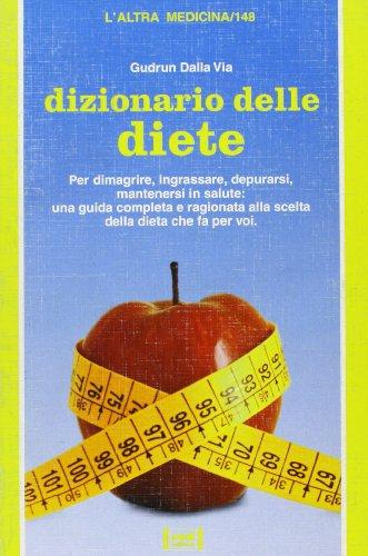 Dizionario delle diete. Tutte le diete a confronto: efficacia, pregi, difetti.: Dalla Via,Gudrun.
